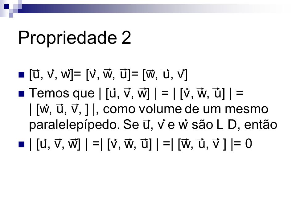 Propriedade 2 [u, v, w]= [v, w, u]= [w, u, v]